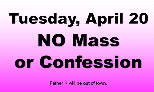 No Mass or Confession TUESDAY April 20