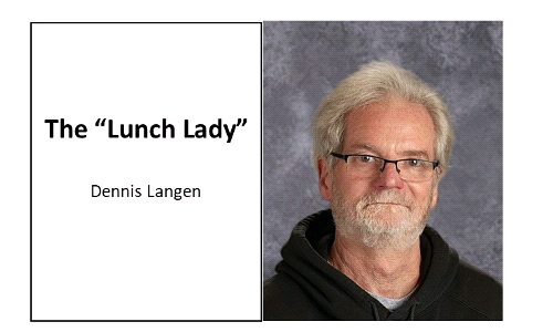 "Dennis Langen as ""The Lunch Lady"""